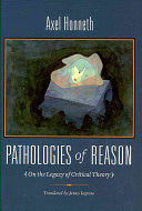 Pathologies of Reason: On the Legacy of Critical Theory