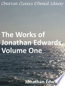 The Works of Jonathan Edwards  Volume One Book
