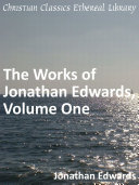 The Works of Jonathan Edwards  Volume One