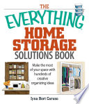The Everything Home Storage Solutions Book