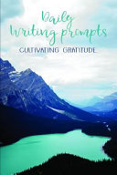 Daily Writing Prompts  Cultivating Gratitude by Loving What Is and Embracing Everyday Miracles Through Self Exploration and Journaling Book