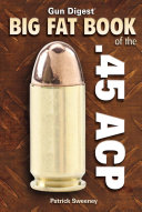 Gun Digest Big Fat Book of the  45 ACP