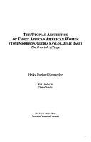 The Utopian Aesthetics of Three African American Women  Toni Morrison  Gloria Naylor  Julie Dash