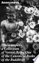 Dhammapada  a Collection of Verses  Being One of the Canonical Books of the Buddhists
