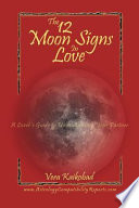 """The 12 Moon Signs in Love: A Lover's Guide to Understanding Your Partner"" by Vera Kaikobad"