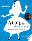 Walt Disney s Alice in Wonderland: An Illustrated Journey Through Time