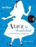 Walt Disney s Alice in Wonderland  An Illustrated Journey Through Time Book