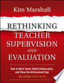 """""""Rethinking Teacher Supervision and Evaluation: How to Work Smart, Build Collaboration, and Close the Achievement Gap"""" by Kim Marshall"""