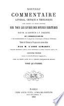 Nouveau Commentaire littéral, critique & théologique... sur tous les livres des Divines Écritures
