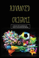 Advanced Origami  A Step by step Guidebook On How To Fold Modular Origami