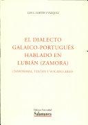 El dialecto galaico-portugués hablado en Lubián (Zamora). Toponimia, textos y vocabulario
