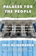 link to Palaces for the people : how social infrastructure can help fight inequality, polarization, and the decline of civic life in the TCC library catalog