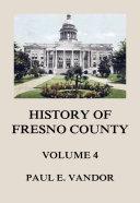 History of Fresno County  Vol  4
