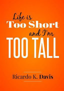 Life Is Too Short and I'm Too Tall