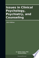 Issues In Clinical Psychology Psychiatry And Counseling 2013 Edition
