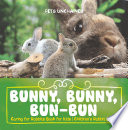 Bunny  Bunny  Bun Bun   Caring for Rabbits Book for Kids   Children s Rabbit Books