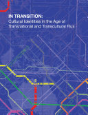 IN TRANSITION  Cultural Identities in the Age of Transnational and Transcultural Flux