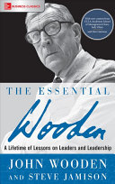 The Essential Wooden  A Lifetime of Lessons on Leaders and Leadership Book
