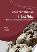Coffee certification in East Africa  impact on farms  families and cooperatives