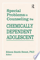 Special Problems In Counseling The Chemically Dependent Adolescent