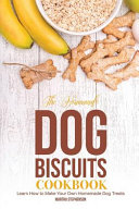 The Homemade Dog Biscuits Cookbook