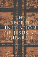 The Secret Initiation of Jesus at Qumran