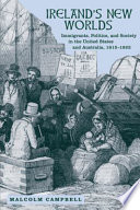 Ireland's New Worlds  : Immigrants, Politics, and Society in the United States and Australia, 1815–1922