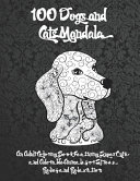 100 Dogs and Cats Mandala   An Adult Coloring Book Featuring Super Cute and Adorable Animals for Stress Relief and Relaxation