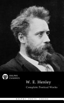 Pdf Delphi Complete Poetical Works of W. E. Henley (Illustrated)