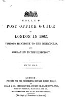 Kelly s Post Office Guide to London in 1862  Visitor s Handbook to the Metropolis  and Companion to the Directory  With Map