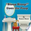 Bloop, Bloop! Goes the Poop