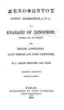 Ξ. Κυρου Ἀναβασεως, αʹ. βʹ. γʹ. ... with English annotations, Latin version, and index Græcitatis. By J. A. Phillips. Second edition. Gr. & Lat