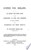 Justice For Ireland An Inquiry Into Some Causes Of The Insecurity Of Life And Property In That Country With Suggestions For Their Removal Book PDF