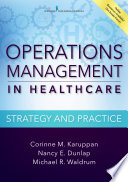 """Operations Management in Healthcare: Strategy and Practice"" by Dr. Corinne M. Karuppan, PhD, CPIM, Michael R. Waldrum, MD, MSc, MBA, Dr. Nancy E. Dunlap, MD, Ph.D., MBA"
