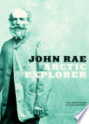 """John Rae, Arctic Explorer: The Unfinished Autobiography"" by John Rae, William Barr"