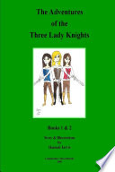 The Adventures of the Three Lady Knights   Books 1   2
