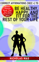Correct Affirmations  1822    to Be Healthy  Happy  and Fit for the Rest of Your Life