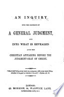 An Inquiry into the Doctrine of a general Judgment  and into what is revealed as to the Christian appearing before the Judgment Seat of Christ