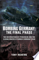 Bombing Germany  The Final Phase