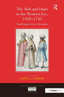 """The Turk and Islam in the Western Eye, 1450?750 """