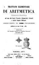 Trattato elementare di aritmetica teorico-pratica ad uso dei corsi tecnici, ginnasiali, liceali e delle scuole militari arricchito di 1000 problemi pubblicato per cura di A. e C