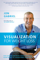 """Visualization for Weight Loss: The Gabriel Method Guide to Using Your Mind to Transform Your Body"" by Jon Gabriel"