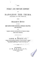 The Public and Private History of Napoleon the Third  Emperor of the French