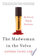 """The Madwoman in the Volvo: My Year of Raging Hormones"" by Sandra Tsing Loh"