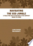 Navigating The Ceo Jungle A Fable For What Everyone In The Company Needs To Know