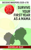 Decisive Whispers (1225 +) to Survive Your First Year as a Mama