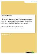 Herausforderungen und Gestaltungsansätze des Key Account Managements innerhalb der strategischen Marktbearbeitung