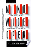 """""""Mind Wide Open: Your Brain and the Neuroscience of Everyday Life"""" by Steven Johnson"""