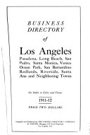 Business Directory of Los Angeles  Pasadena  Long Beach  San Pedro  Santa Monica  Venice  Ocean Park  San Bernardino  Redlands  Riverside  Santa Ana and Neighboring Towns  1911 12