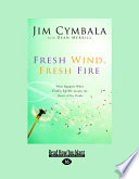 """Fresh Wind, Fresh Fire: What Happens When God's Spirit Invades the Hearts of His People"" by Jim Cymbala"